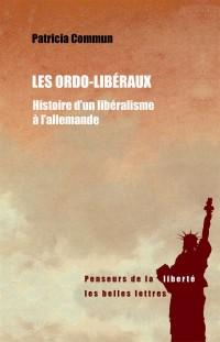 Les Ordolibéraux: Histoire d'un libéralisme à l'allemande