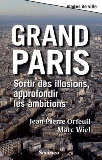 Grand Paris. Sortir des illusions, approfondir les ambitions
