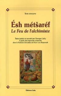 Esh Metsaref : Le Feu de l'alchimiste