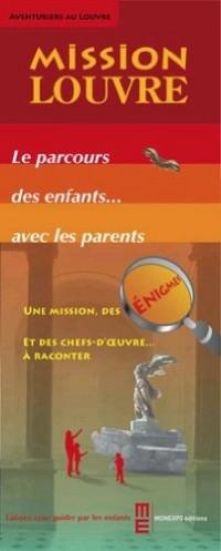 Mission Louvre : le Parcours des Enfants avec les Parents. une Mission, des Enigmes et des Chefs d'O