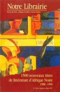 129- 1500 Nouveaux Titres de Litterature d'Afrique Noire/ 1988-1996