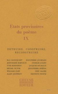 Etats provisoires du poème : Tome 9, Détruire, construire, reconstruire