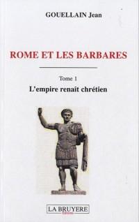 Rome et les Barbares : Tome 1 : L'empire renaît chrétien
