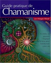 Guide pratique du chamanisme : Découvrez le pouvoir de la magie de la terre pour transformer votre vie
