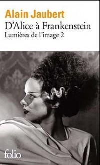 Lumière de l'image, II:D'Alice à Frankenstein