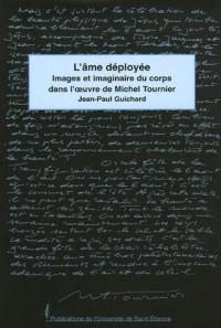 L'âme déployée : Images et imaginaires du corps dans l'oeuvre de Michel Tournier