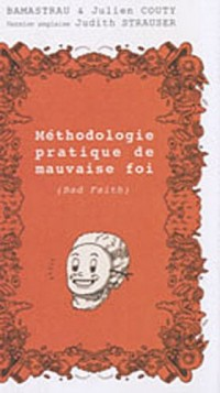 Méthodologie pratique de mauvaise foi : Ou la mauvaise foi portée au rang des beaux arts