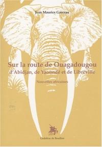 Sur la route de Ouagadougou, d'Abidjan, de Yaoundé et de Libreville : Nouvelles africaines