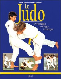 Le Judo : La Techniqe - La Tactique - La Pratique