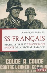 SS Français - Récits, lettres et témoignages inédits de la SS Charlemagne
