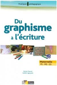 Du graphisme à l'écriture : Maternelle PS-MS-GS