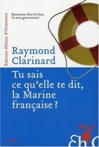Tu sais ce qu'elle te dit, la Marine française ? : Indispensable recueil d'analyses pertinentes ou les aventures de la cavalerie de marine