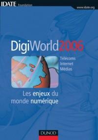 DigiWorld 2006 : Les enjeux du monde numérique Télécoms Internet Médias