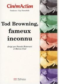 CinémAction : Tod Browning, fameux inconnu