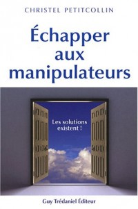 Echapper aux manipulateurs : Les solutions existent !