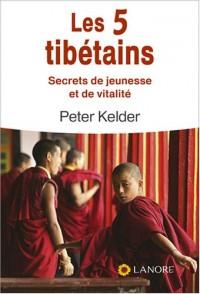 Les 5 tibétains : Secrets de jeunesse et de vitalité