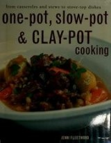 One-Pot, Slow-Pot & Clay-Pot Cooking: From Casseroles and Stews to Stove-Top Dishes