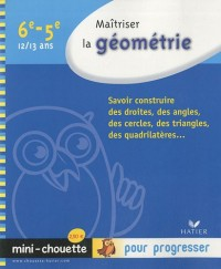 Mini-chouette Maîtriser la géométrie 6e/5e 12/13 ans : Savoir construire des droites, des angles, des cercles, des triangles, des quadrilatères...