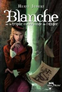 Blanche ou la triple contrainte de l'enfer - Tome 1