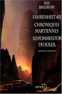 Fahrenheit 451 ; Chroniques martiennes ; Les pommes d'or du soleil