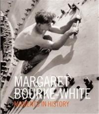 Margaret Bourke-White Moments of History