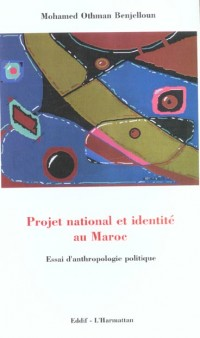 Projet national et identité au Maroc : Essai d'anthropologie politique