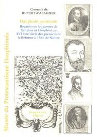 Dauphiné protestant : Regards sur les guerres de Religion en Dauphiné au XVIe siècle