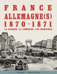 France-Allemagne(s), 1870-1871: La guerre, la Commune, les mémoires