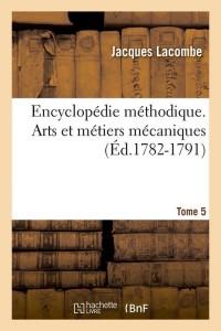 Ency  Arts et Metiers Mec  T 5  ed 1782 1791