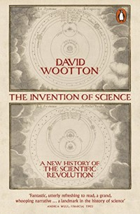 The Invention of Science : A New History of the Scientific Revolution
