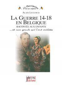 La Guerre 14-18 en Belgique Racontee aux Enfants