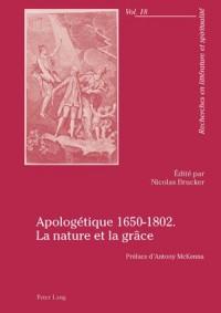 Apologetique 1650-1802. La Nature Et La Grace: Preface D'Antony McKenna