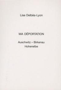 Ma déportation : Auschwitz-Birkenau Hohenelbe