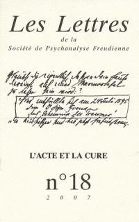 Les lettres de la société de psychanalyse freudienne, 18 : L'acte et la cure