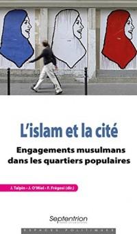 L'islam et la cité: Engagements musulmans dans les quartiers populaires