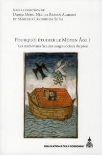 Pourquoi Etudier le Moyen Age au Xxie Siecle