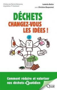 Déchets : changez-vous les idées !: Comment réduire et valoriser nos déchets au quotidien. Préface de Patrick Deixonne