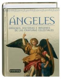 Angeles/ Angels: Origenes, Historias E Imagenes De Las Criaturas Celestiales