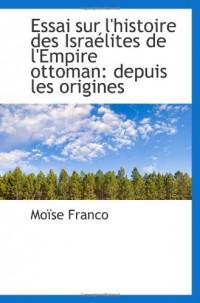Essai sur l'histoire des Israélites de l'Empire ottoman: depuis les origines