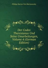 Der Codex Theresianus Und Seine Umarbeitungen, Volume 4 (German Edition)