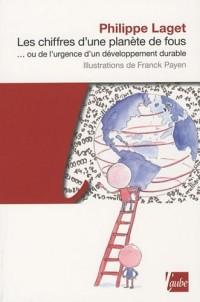 Les Chiffres d'une planète de fous... ou de l'urgence d'un développement durable