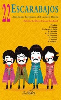 22 escarabajos / 22 Beetles: Antologia hispanica del cuento Beatle / Hispanic Anthology of the Beatles