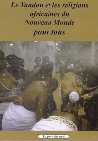Le vaudou et les religions africaines du Nouveau Monde pour tous