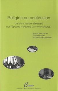 Religion ou confession : Un bilan franco-allemand sur l'époque moderne (XVIe-XVIIIe siècles)