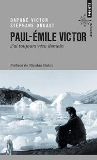Paul-Emile Victor - J'ai toujours vécu demain