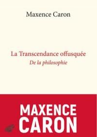 La Transcendance offusquée: De la philosophie