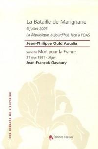 La Bataille de Marignane 6 juillet 2005 : La République, aujourd'hui, face à l'OAS ; Suivi de Mort pour la France - 31 mai 1961 - Alger