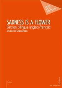 Sadness Is a Flower (Version bilingue anglais-français)