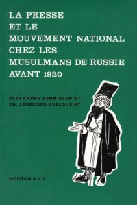 Les mouvements nationaux chez les musulmans de Russie avant 1920. La presse et le mouvement national chez les musulmans de Russie avant 1920