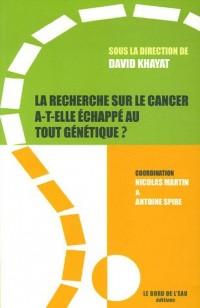 La recherche sur le cancer a-t-elle échappée au tout génétique ?
